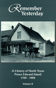 Remember Yesterday; a history of North Tryon, PEI 1769-1992
