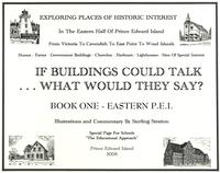 If buildings could talk - what would they say? : Book One - Eastern P.E.I.